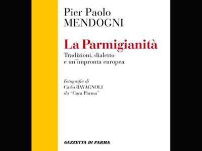 La Parmigianità. Tradizioni, dialetto e un'impronta europea