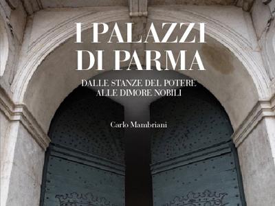 Palazzi di Parma. Dalle stanze del potere alle dimore nobili